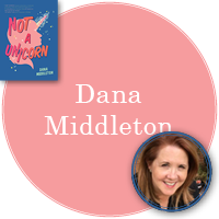Dana Middleton in pink circle with cover of Not a Unicorn in top left corner and photo of Dana in bottom right corner
