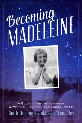 Becoming Madeleine: A biography of the author of A Wrinkle in Time by her Granddaughters Charlotte Jones Coiklis and Lena Roy
