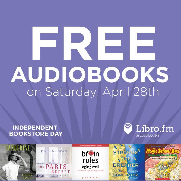 Free Audiobooks on Saturday, April 28th, Independent Bookstore Day from Libro.fm
