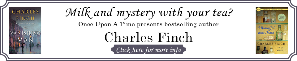Milk and mystery with your tea? Once Upon A Time presents bestselling author Charles Finch. Click here for more info.