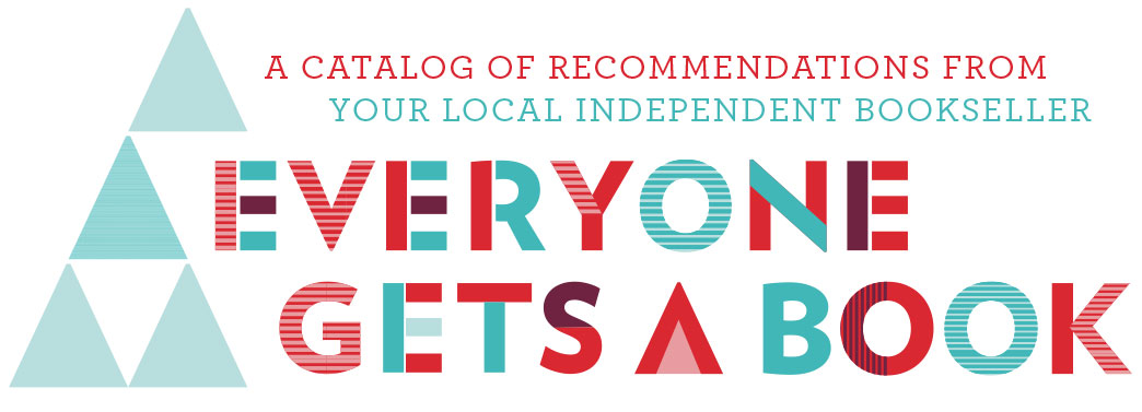 Everyone Gets A Book A catalog of recommendations from your local independent bookstore