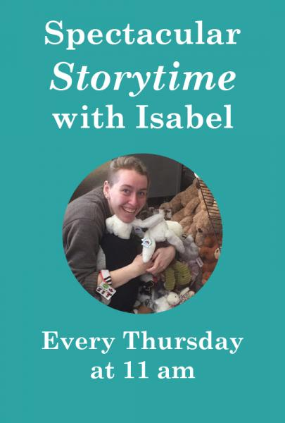 Spectacular Storytime with Isabel every Thursday at 11 am
