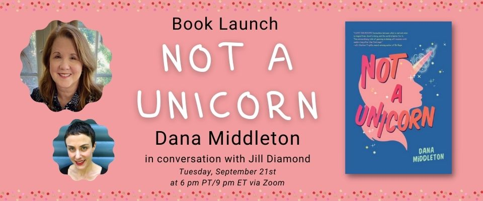 Dana Middleton book launch for Not a Unicorn on Tuesday September 21st at 6 pm PT via Zoom