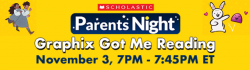 Scholastic Parents Night Graphix Got Me Reading on November 3, 7pm - 7:45 pm EST